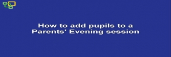 How to add pupils to a Parents' Evening session