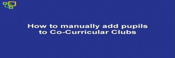 How to manually add pupils to Co-Curricular Clubs