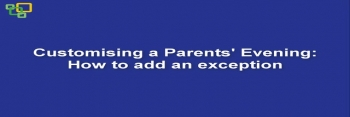 Customising a Parents' Evening: How to create an exception